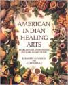 American Indian Healing Arts: Herbs, Rituals, and Remedies for Every Season of Life - E. Barrie Kavasch, Karen Baar