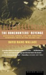 The Bonehunters' Revenge: Dinosaurs, Greed, and the Greatest Scientific Feud of the Gilded Age - David Rains Wallace