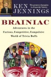 Brainiac: Adventures in the Curious, Competitive, Compulsive World of Trivia Buffs - Ken Jennings