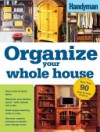 Organize Your Whole House - Family Handyman Magazine, Family Handyman Magazine