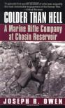 Colder Than Hell: A Marine Rifle Company at Chosin Reservoir - Joseph R. Owen