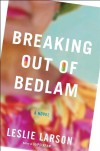 Breaking Out of Bedlam - Leslie Larson