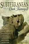 Subterranean: Tales of Dark Fantasy 2 - Kelley Armstrong, Caitlín R. Kiernan, Bruce Sterling, Joe Hill, K.J. Parker, William Schafer