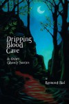 Dripping Blood Cave And Other Ghostly Stories - Raymond Bial