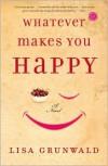 Whatever Makes You Happy: A Novel - Lisa Grunwald