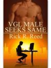 VGL Male Seeks Same - Rick R. Reed