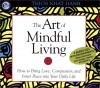 Art of Mindful Living: How to Bring Love, Compassion, and Inner Peace Into Your Daily Life - Thích Nhất Hạnh