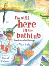 I'm Still Here in the Bathtub: Brand New Silly Dilly Songs - Alan Katz, David Catrow