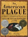 An American Plague: The True and Terrifying Story of the Yellow Fever Epidemic of 1793 -