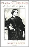 Clara Schumann: The Artist and the Woman - Nancy B. Reich