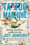 Tattoo Machine: Tall Tales, True Stories, and My Life in Ink - Jeff Johnson