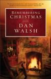 Remembering Christmas: A Novel - Dan Walsh