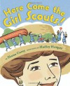 Here Come the Girl Scouts!: The Amazing All-True Story of  Juliette 'Daisy' Gordon Low and Her Great Adventure - Shana Corey, Hadley Hooper