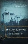 Grimm's Last Fairytale: A Novel - Haydn Middleton
