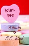 Kiss Me - C.C. Wood
