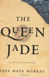 The Queen Jade: A Novel - Yxta Maya Murray