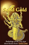 Solid Gold: Anthology of the Very Best Short Fiction from Gold Dust - David Gardiner, Caleb J. Ross, Andy Rugg, Steve Sloane, Jim Meirose, Miguel Lopez de Leon, Andrew McIntyre, Omma Velada, Mel Fawcett, Michael Frissore, Alan Kelly, Craig Wallwork, John Griffiths, Aliya Whiteley, Chris Castle, Adrian Versteegh, David Parker, Eddie Bruce, De