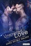 Unscripted Love  - Aimee Nicole Walker