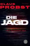 Die Jagd - Am falschen Ort: Thriller - Claus Probst