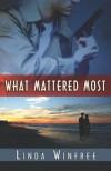 What Mattered Most - Linda Winfree