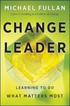 Change Leader: Learning to Do What Matters Most - Michael G. Fullan