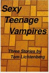 Sexy Teenage Vampires - Tom Lichtenberg