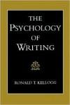 The Psychology of Writing - Ronald T. Kellogg