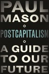 PostCapitalism: A Guide To Our Future - Paul Mason