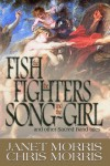 The Fish the Fighters and the Song-Girl - Janet E. Morris