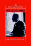 The Cambridge Companion To William James (Cambridge Companions to Philosophy) - Ruth Anna Putnam