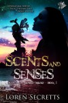 Scents and Senses (Scents and Senses, #1) - Loren Secretts