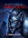 No Such Thing as Werewolves - Chris  Fox
