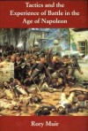 Tactics and the Experience of Battle in the Age of Napoleon - Rory Muir