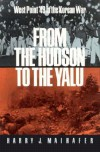 From the Hudson to the Yalu: West Point '49 in the Korean War - Harry J. Maihafer