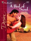 A Bed of Sand (Silhouette Desire) - Laura Wright