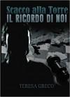 Scacco alla torre - Il ricordo di Noi (La trilogia della torre 3) - Maria Teresa Greco