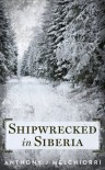 Shipwrecked in Siberia - Anthony J Melchiorri