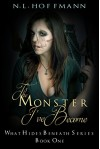 The Monster I've Become (What Hides Beneath Book 1) - N.L. Hoffmann