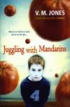 Juggling with Mandarins - V.M. Jones