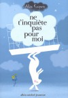 Ne T'Inquiete Pas Pour Moi - Alice Kuipers, Valérie Le Plouhinec