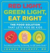 Red Light, Green Light, Eat Right: The Food Solution That Lets Kids Be Kids - Joanna Dolgoff