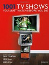 1001 TV Shows You Must Watch Before You Die - Paul Condon, Robb Pearlman, Steven Moffat