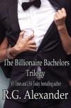 The Billionaire Bachelors Trilogy - R.G. Alexander