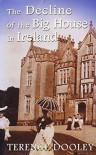 The Decline Of The Big House In Ireland: A Study Of Irish Landed Families, 1860 1960 - Terence A.M. Dooley