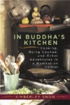 In Buddha's Kitchen: Cooking, Being Cooked and Other Adventures in a Meditation Center - Kimberley Snow