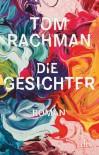 Die Gesichter: Roman - Tom Rachman, Bernhard Robben
