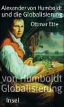 Alexander von Humboldt und die Globalisierung. Das Mobile des Wissens - Ottmar Ette