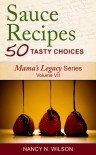 "Sauce Recipes - 50 Tasty Choices (Mama""s Legacy Series) - Nancy N. Wilson"