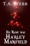 His Name was Harley Manfield - T.A. Webb
