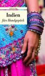Reise nach Indien: Kulturkompass fürs Handgepäck: Geschichten und Berichte - Ein Kulturkompass -